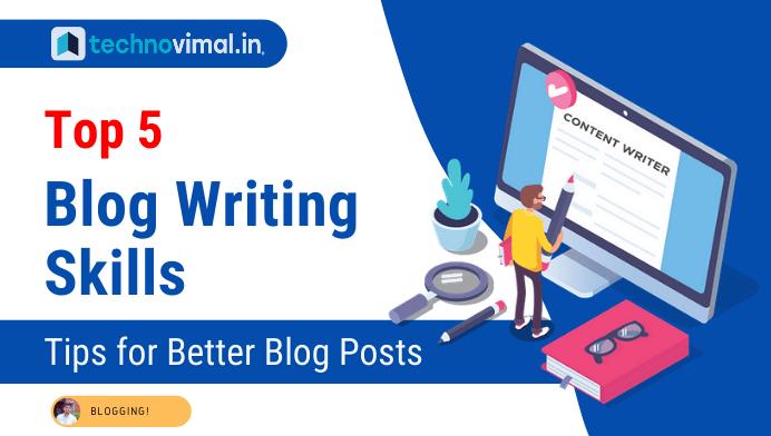 Top 5 Blog Writing Skills - Techno Vimal